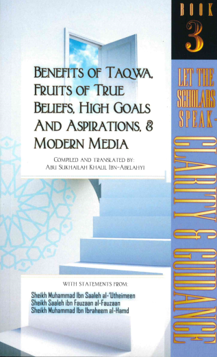 Benefits of Taqwa, Fruits of True Beliefs, High Goals And Aspirations, & Modern Media by Sukhalah Khalil ibn Abelahyi
