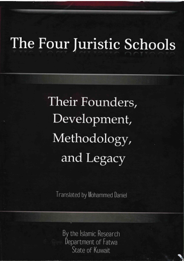 The Four Juristic Schools, Thier Founders, Development, Methodology and Legacy Translated by Mohammed Daniel