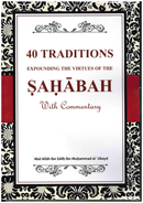 40 Traditions Expounding the Virtues of the SAHABAH Commentary by Abd Allah ibn Salih Muhammad al Ubayed