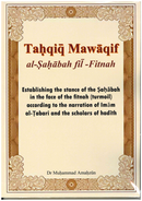 Tahqiq Mawaqif al-Sahabah fil Fitnah Establishing the stance of the Sahabah in the face of the Fitnah (Turmoil) according to the narration of Imam al-Tabari and the Scholars of hadith by Dr Muhammad Amahzun