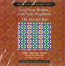 Love your Brother, Love your Neighbour CD The Desert Chief by Khurram Murad