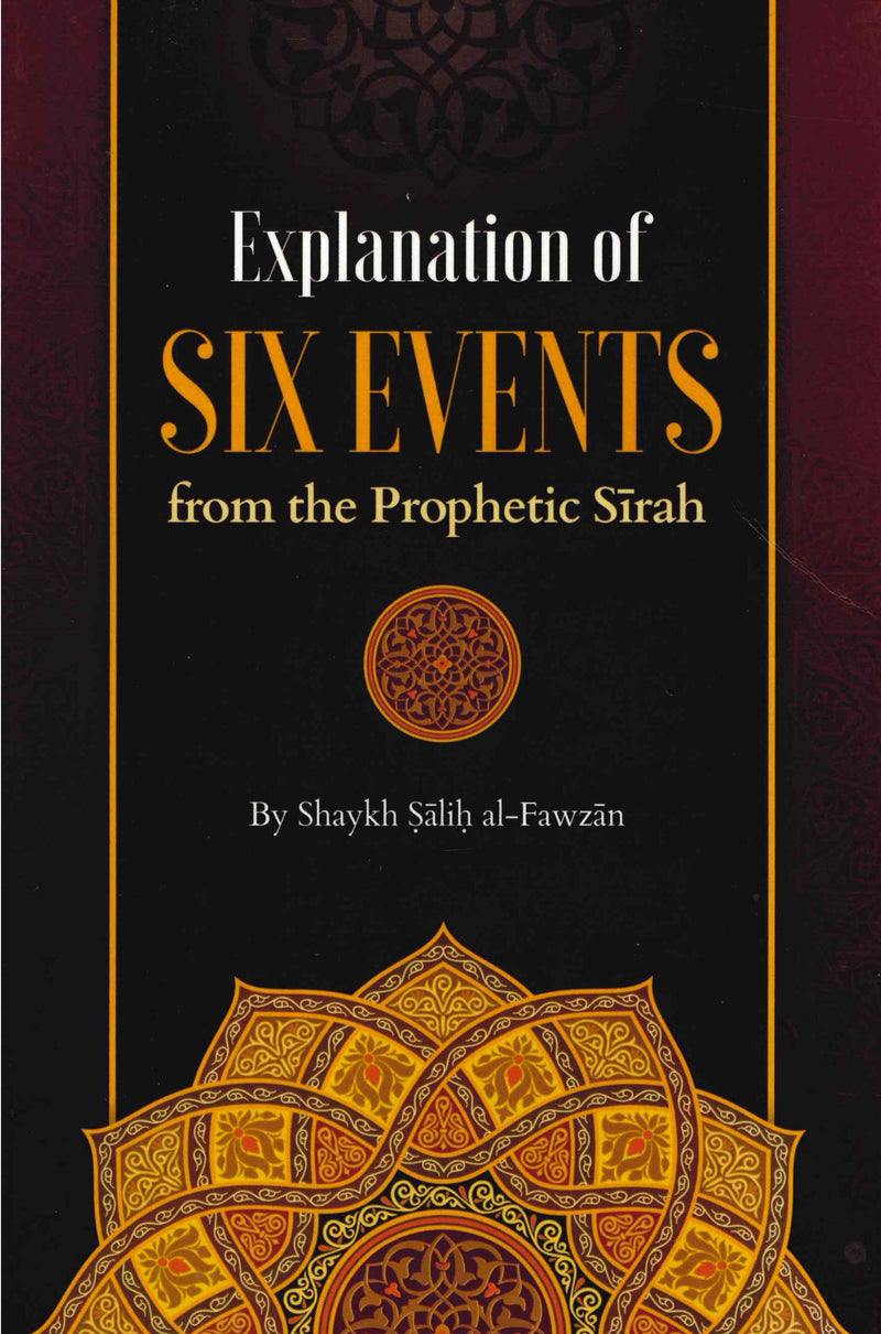 Explanation of Six Events from the Prophetic Sirah by Shaikh Salih Al-Fawzan