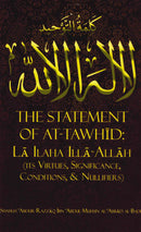 The Statement of At-Tawhid La Ilaha Illa Allah (Its Virtues, Significance, Conditiions, & Nullifiers