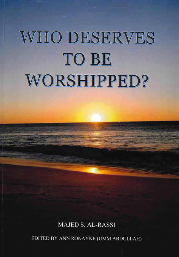 Who Deserves to be Worshipped by Majed S. Al-Rassi Edited by Ann Ronayne ( Umm Abdullah )