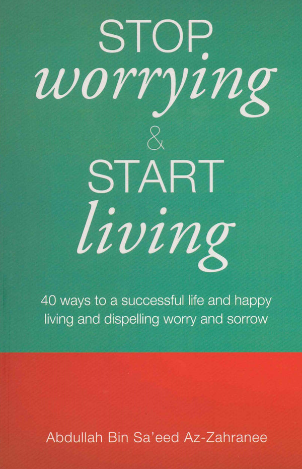 Stop Worrying & Start Living  (P/B) by Abdullah Bin Sa'eed Az-Zahranee
