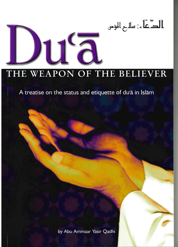 Du'a the Weapon of the Believer by Abu Ammaar Yasir Qadhi