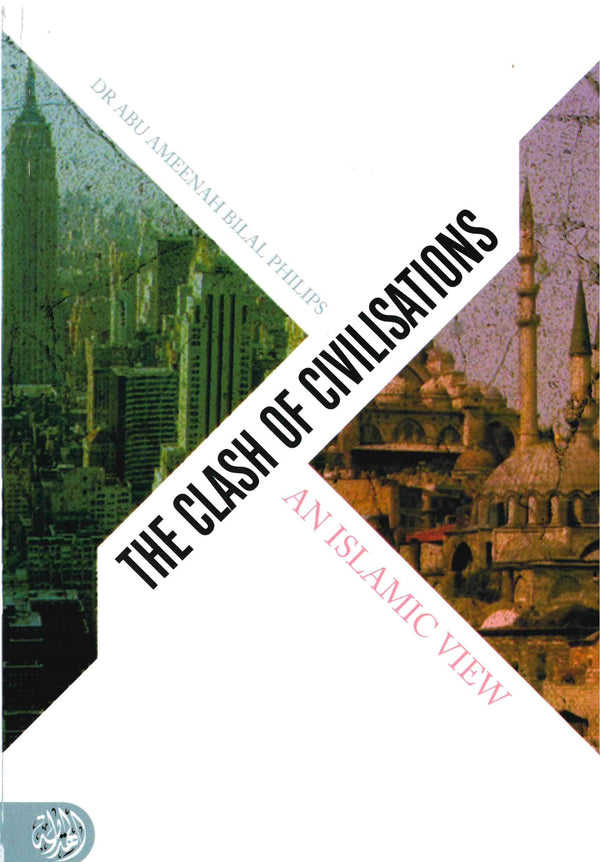 Clash of Civilisations By Dr Abu Ameenah Bilal Philips