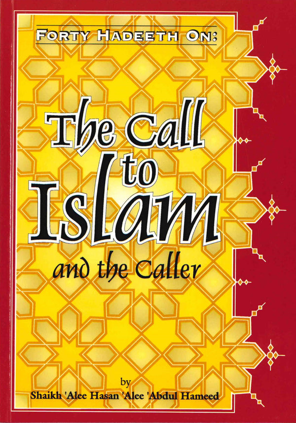 Forty Hadith on The Call to Islam and Caller By Shaykh Alee Hasan Al-Halabe