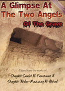 A Glimpse at the Two Angels of the Grave by Shaykh Fawzaan and Shaykh Abdur Razzaq Al-Abbaad