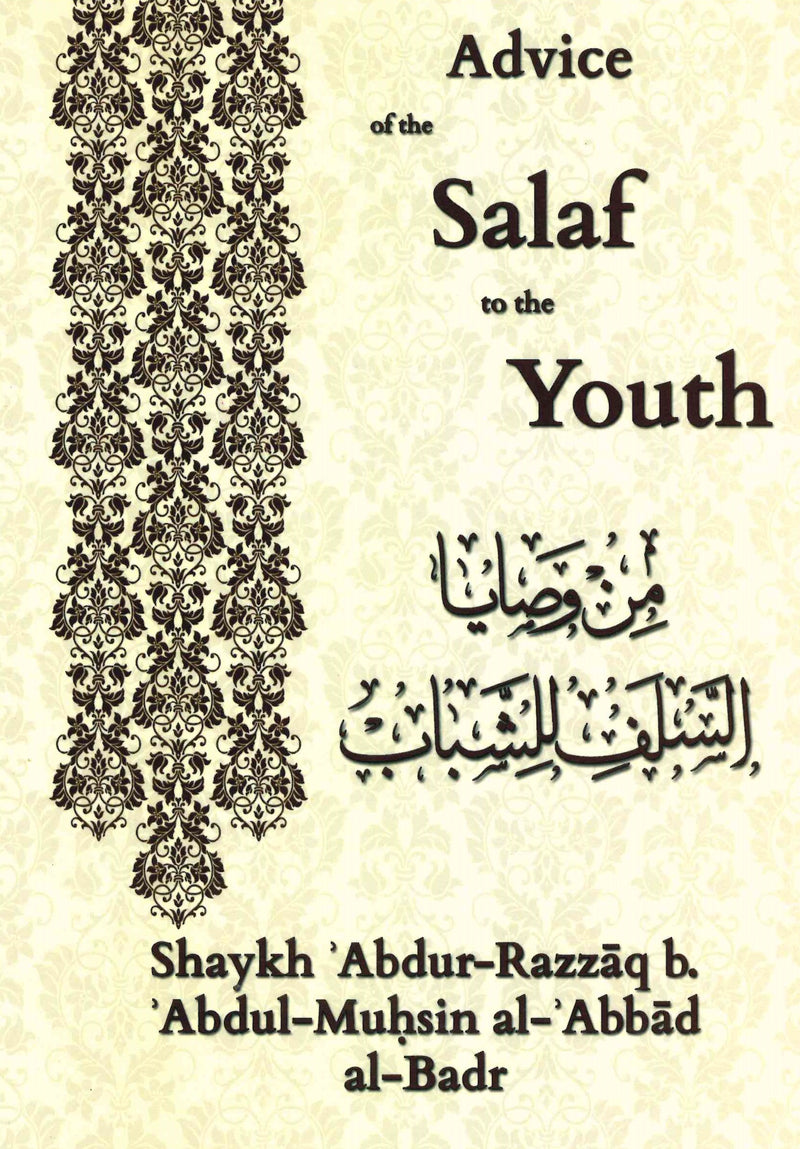 Advice of the Salaf to the Youth by Shaykh Abdur-Razzaq bin Abdul Mohsin al-Abbad al-Badr