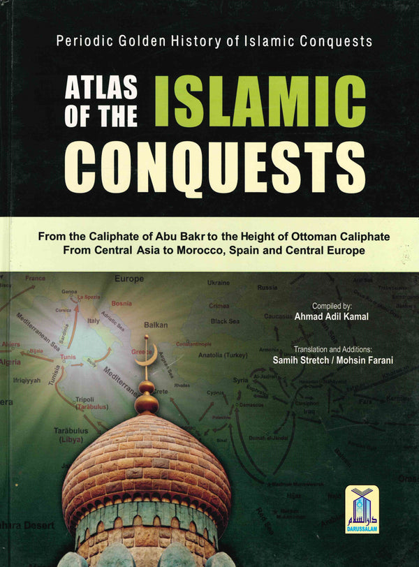 Atlas of the Islamic Conquests by Ahmad Adil Kamal