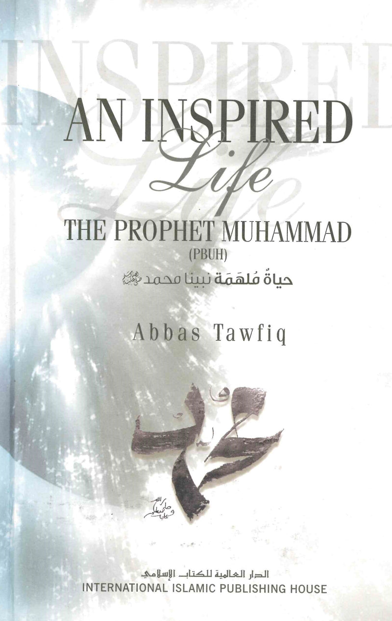 An Inspired Life of The Prophet Muhammad by Abbas Tawfiq
