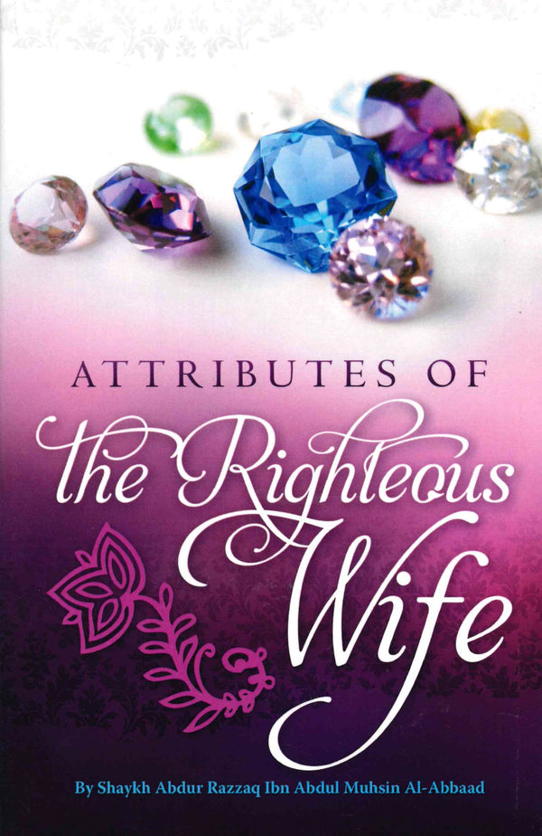 Attributes of The Righteous Wife By Shaykh Abdur Razzaq Ibn Abdul Muhsin Al-Abbad