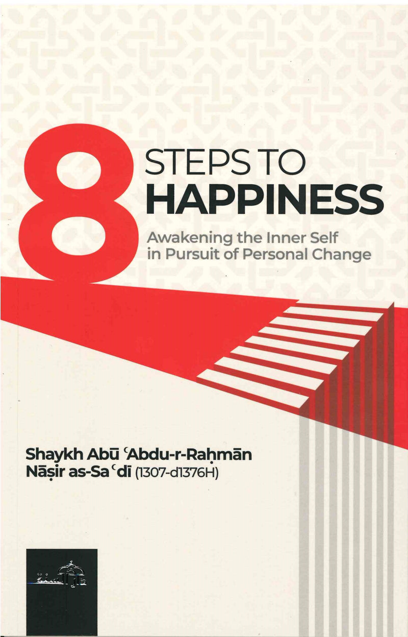 8 STEPS TO HAPPINESS Awakening the Inner Self in Pursuit of Personal Change by Shaykh Abu Abdur Rahman As-Sa'di