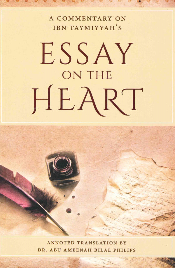 A commentary on Ibn Taymiyyahs Essay on the Heart Annoted Translation by Dr. Abu Ameenah Bilal Philips