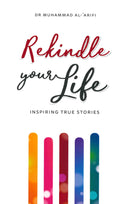 Rekindle your Life Inspiring True Stories by Dr. Muhammad Al-Arifi