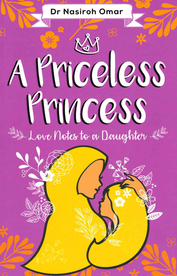 A Priceless Princess Love Notes to a daughter by Dr. Nasiroh Omar