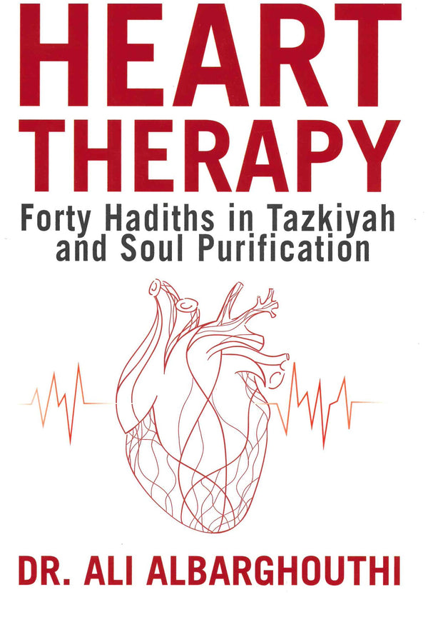 Heart Therapy forty Hadiths in Tazkiyah and Soul Purification by Dr. ali Albarghouthi