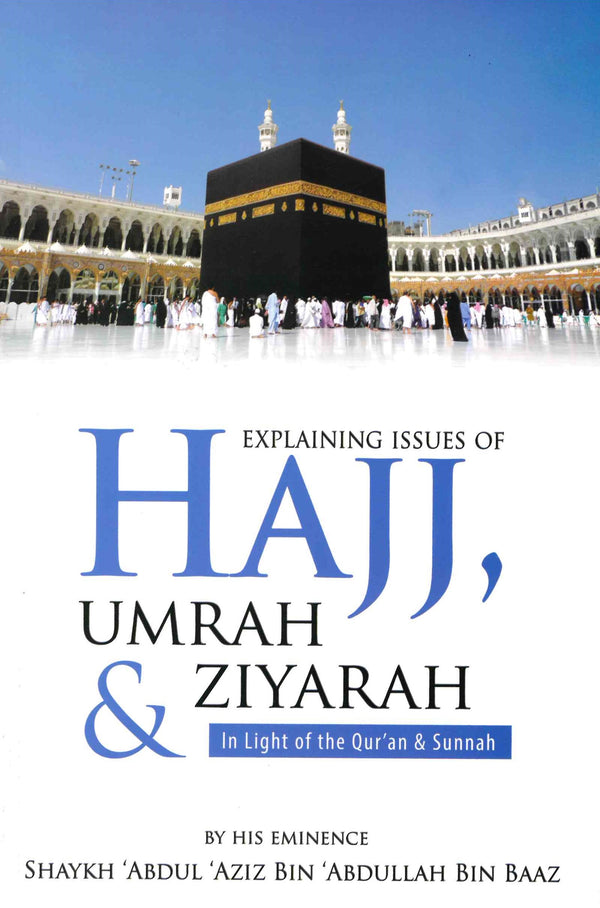 Explaining Issues of HAJJ UMRA & ZIYARAH in light of the Qur'an & Sunnah
