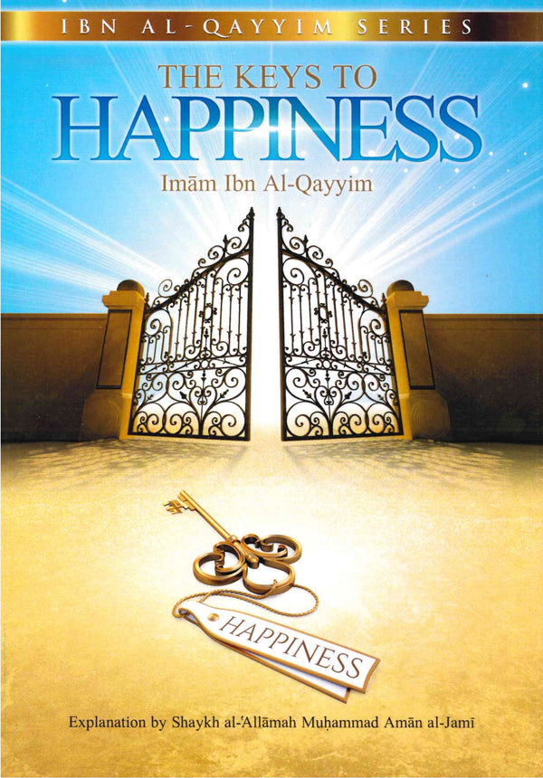 The Keys to Happiness by Imam Ibn Al-Qayyim Explanation by Shaykh al-Allamah Muhammad Aman Al-Jami