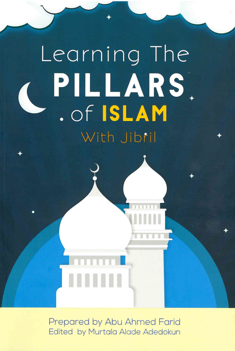 Learning The PILLARS of ISLAM With Jibril Prepared by Abu Ahmed Farid