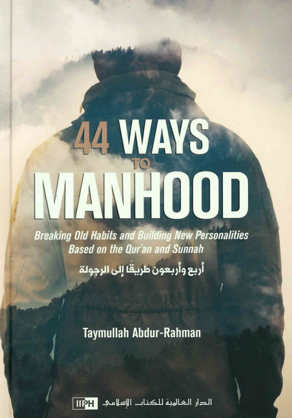 44 Ways to Manhood breaking old habits and Building New Personalities Base on the Quran and Sunnah by Taymullah Abdur-Rahman