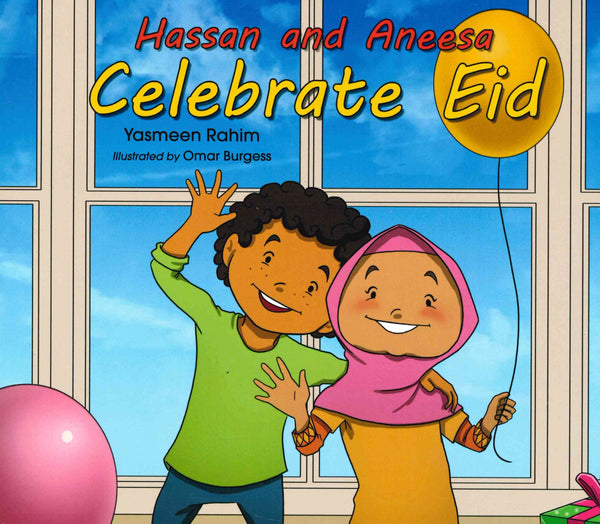 HASSAN AND ANEESA CELEBRATE EID By Yasmeen Rahim  Illustrated by Omar Burgess