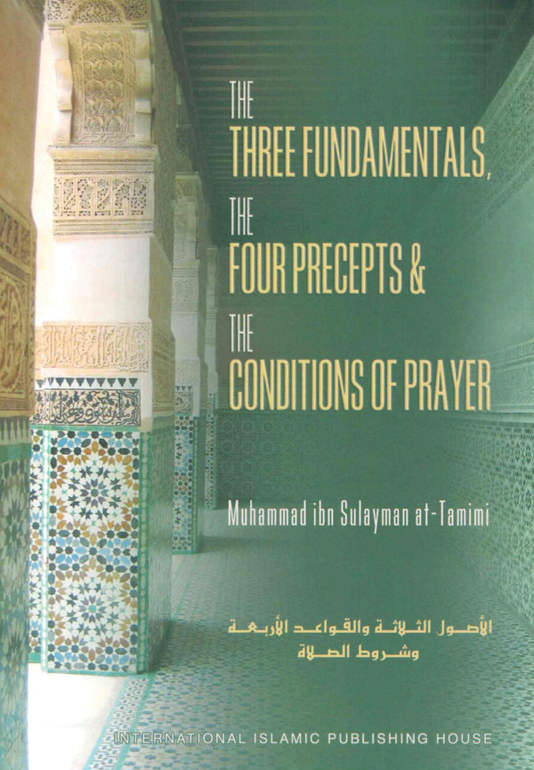 The Three Fundamentals and The Four Precepts and The Conditions Of Prayer By Muhammed Ibn Sulaiman Al-Tamimi