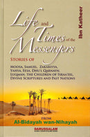 Life and the Times of the Messengers : From Al - Bidayah wan - Nihayah Ibn Katheer