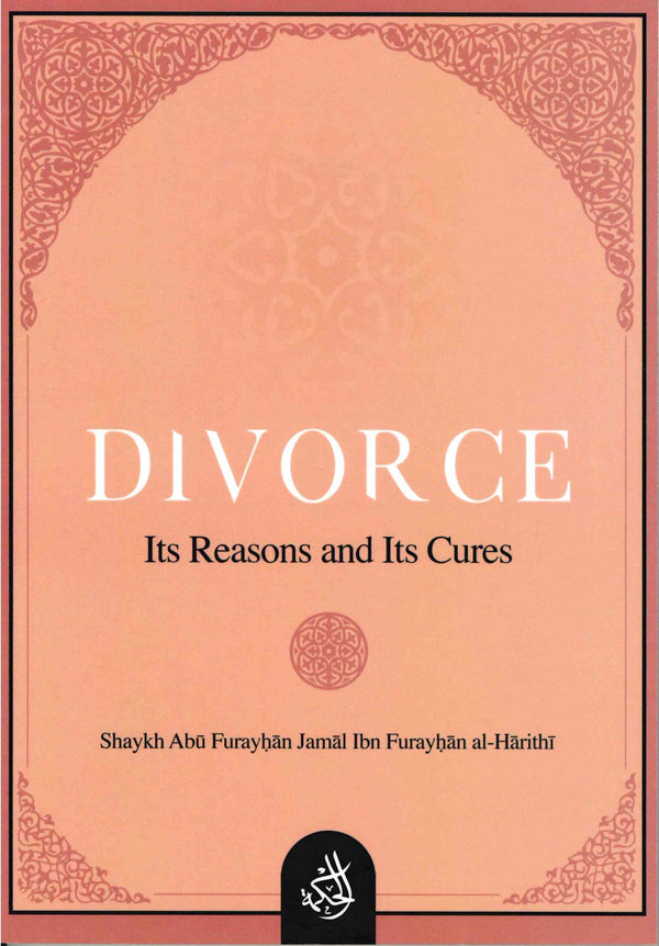 DIVORCE Its Reasons and Its Cures by Shaykh Abu Furayhan Jamal Ibn Furayhan-al-Harithi