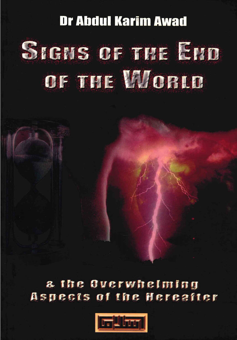 Signs of the End of the World & the Overwhelming Aspects of the Hereafter by Dr Abdul Karim Awad