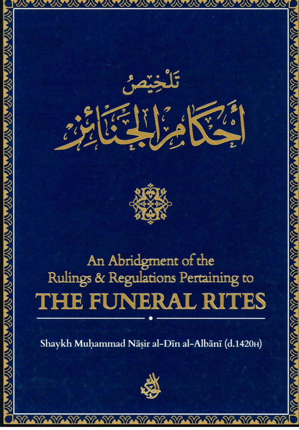 An Abridgment of the Rulings & Regulations Pertaining to THE FUNERAL RITES By Muhammad Nasir al-Din albani (d.1420H)