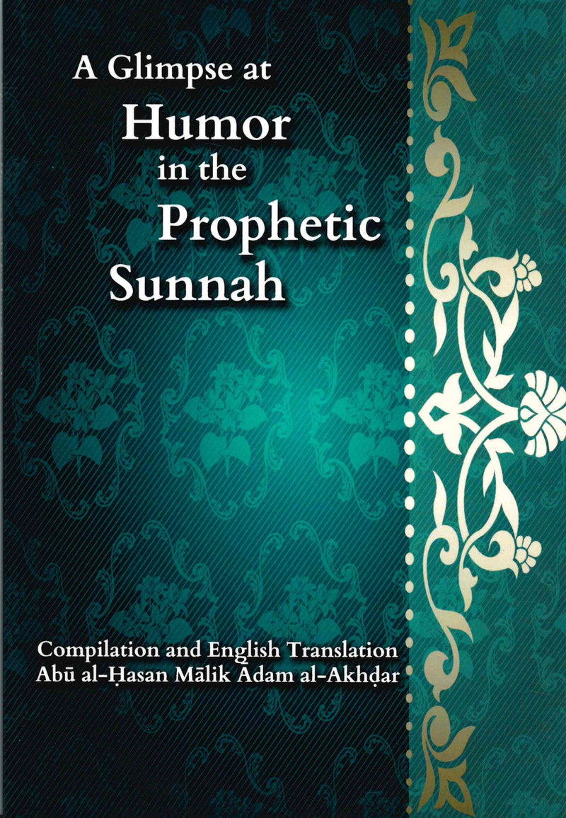 A Glimpse at Humor in the Prophetic Sunnah Compilation and English Translation Abu al Hasnan Malik Adam Al-akhdar