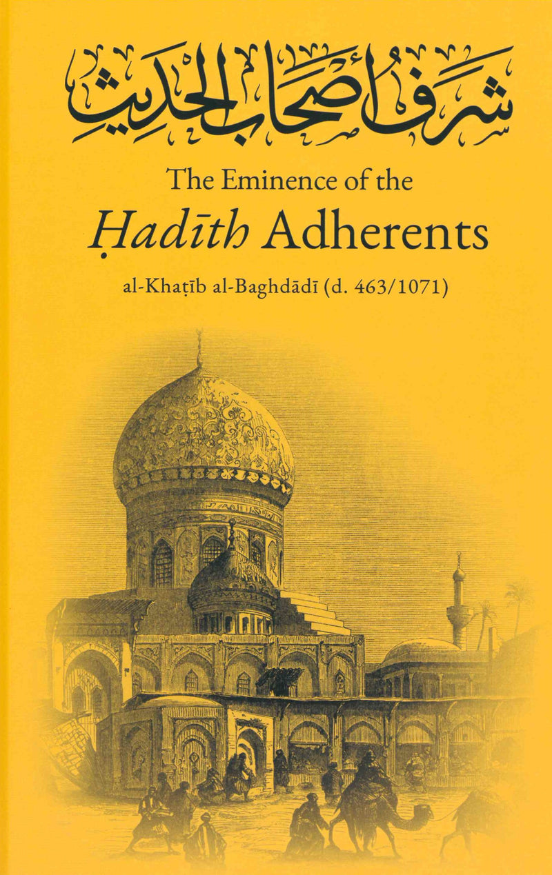 The Eminence of the Hadith Adherents by al-Khatib al-Baghdadi (d. 463/1071)
