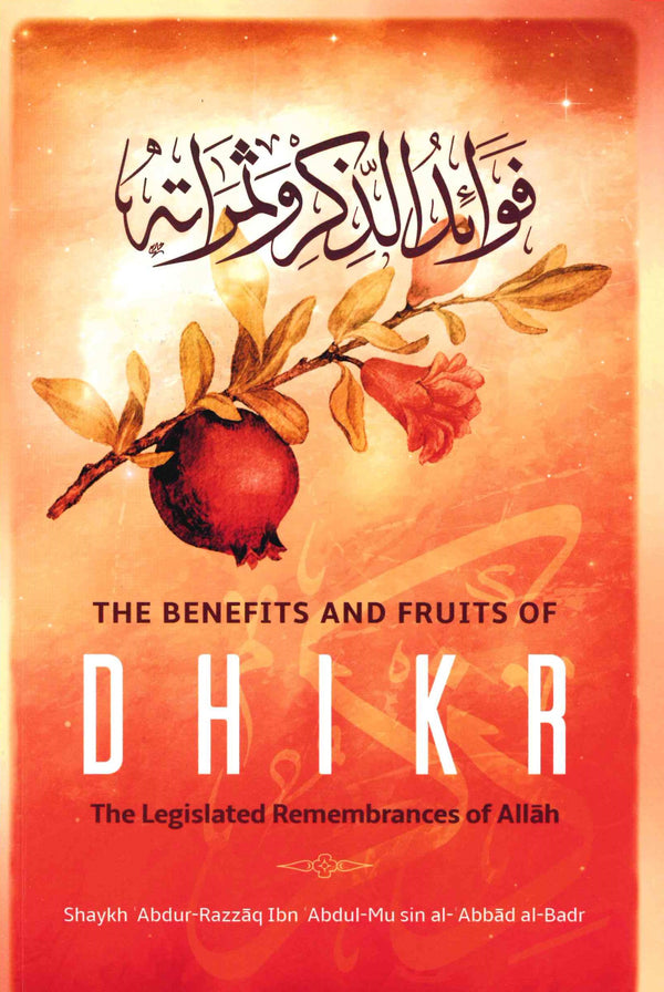 The Benefits and Fruits of DHIKR by Shaikh Abdur-Razzaq ibn Abdul Musin al-Abbad al-Badr