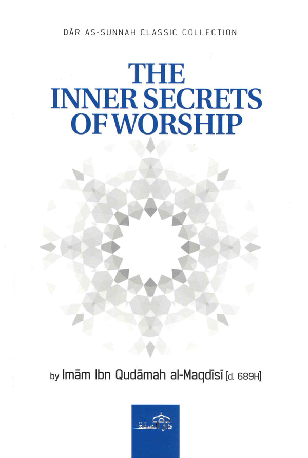 The Inner Secrets of worship by Imam Ibn Qudamah al-Maqdisi [d. 689H]