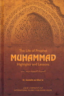 The Life of Prophet Muhammad - Highlights and Lessons by Dr Mustafa as-Sibaaie