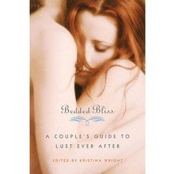 Bedded Bliss A Couple's Guide to Lust Ever After