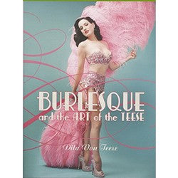 Burlesque and the Art of the Teese and Fetish and the Art of the Teese