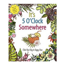 It's 5 O'Clock Somewhere Adult Coloring Book