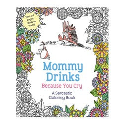 Mommy Drinks Because You Cry Sarcastic Coloring Book