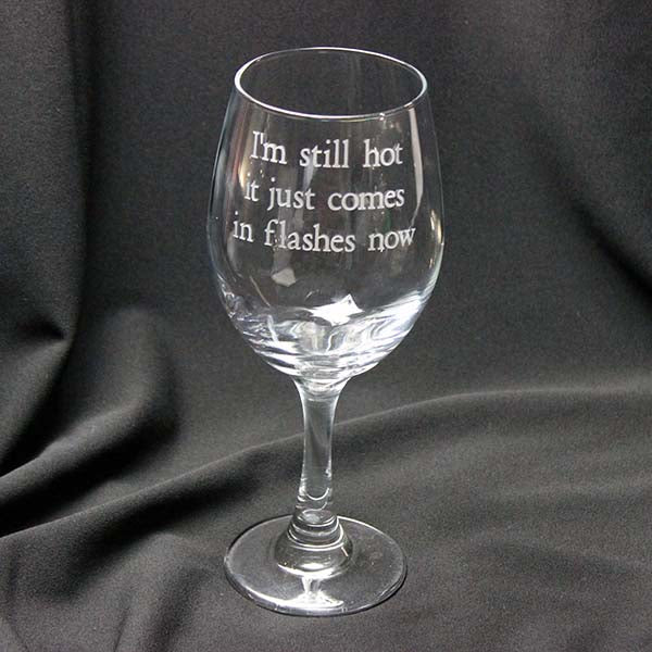 Wine Glass I'm Still Hot It Just Comes In Flashes Now