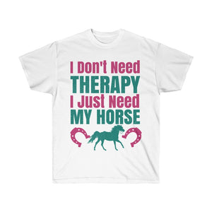 I Don't Need Therapy I Just Need My Horse T-Shirt - Concert Tee Shirt - T Shirt- Gift - Birthday - Funny Cowgirl - Mom Gift - Rodeo