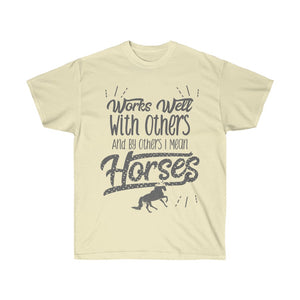 Works Well With Others And By Others I Mean Horses T-Shirt - Concert Tee Shirt - T Shirt- Gift - Rodeo - Funny Cowgirl - Mom Gift