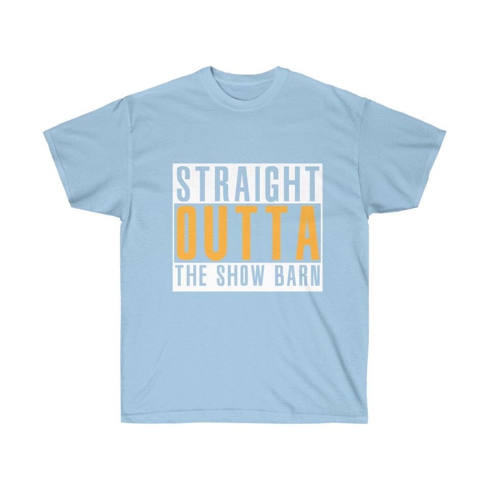 Straight Outta The Show Barn  - Funny Tee Shirt