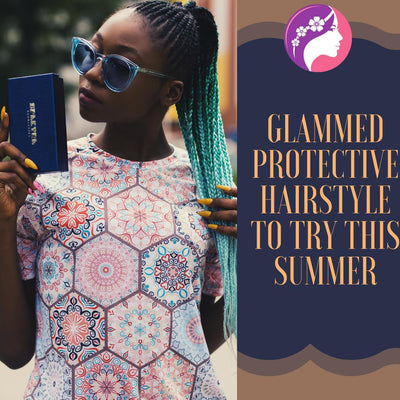 Glammed Protective Hair Style To try This Summer