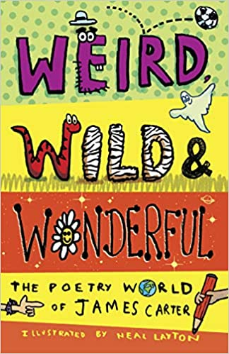 Weird, wild and Wonderful by James Carter (Neal Layton illus.)