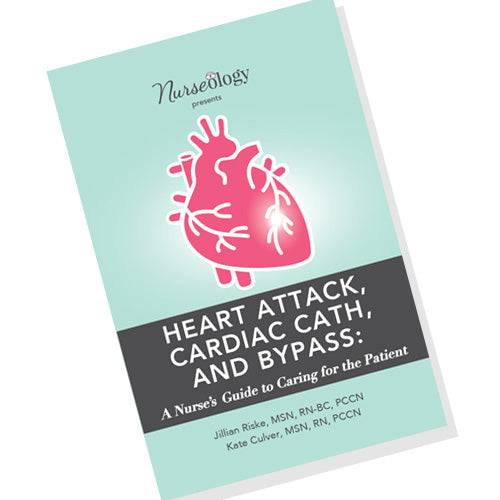 Heart Attack, Cardiac Cath, and Bypass: A Nurse's Guide to Caring for the Patient