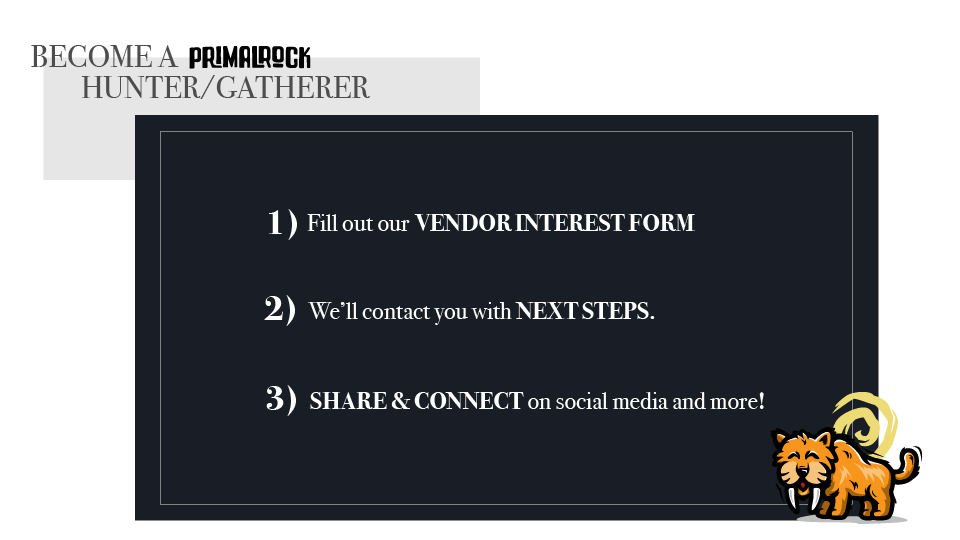 Become a PrimalRock Hunter Gatherer - Fill out the vendor interest form, we'll connect with next steps, then share & connect on social!!