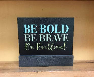Be Bold, Be Brave, Be Brilliant